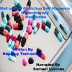 Methadone Addiction Self Hypnosis Hypnotherapy Meditation audiobook by Key Guy Technology