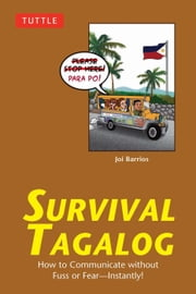 Survival Tagalog - How to Communicate without Fuss or Fear - Instantly! ebook by Joi Barrios