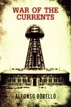 War of the Currents: Nikola Tesla ebook by Alfonso Borello