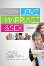 What the Bible Says about Love Marriage & Sex - The Song of Solomon ebook by David Jeremiah