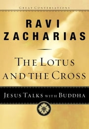 The Lotus and the Cross - Jesus Talks with Buddha ebook by Ravi Zacharias