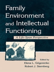 Family Environment and Intellectual Functioning - A Life-span Perspective ebook by Elena L. Grigorenko,Robert J. Sternberg