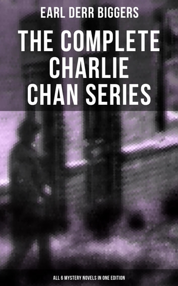 The Complete Charlie Chan Series – All 6 Mystery Novels in One Edition - The House Without a Key, The Chinese Parrot, Behind That Curtain, The Black Camel, Charlie Chan Carries On & Keeper of the Keys ebook by Earl Derr Biggers