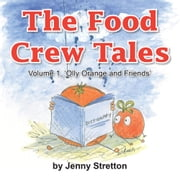 The Food Crew Tales - Volume 1, 'Olly Orange and Friends' ebook by Jenny Stretton