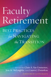 Faculty Retirement - Best Practices for Navigating the Transition ebook by Jean McLaughlin,Lauren Duranleau,Claire Van Ummersen,Lotte Bailyn