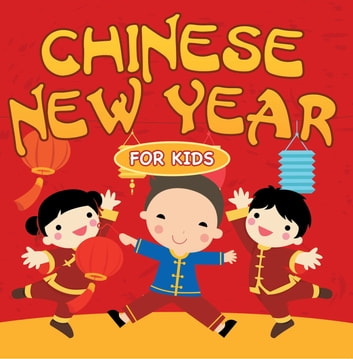 Chinese New Year For Kids - Chinese Calendar ebook by Baby Professor