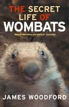 The Secret Life of Wombats ebook by James Woodford