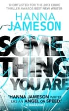 Something You Are 電子書 by Hanna Jameson