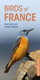 Birds of France eBook by James Lowen, Aurelien Audevard