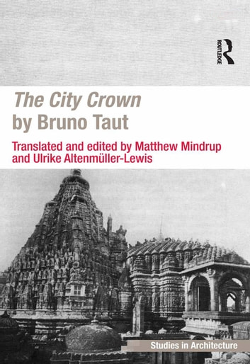 The City Crown by Bruno Taut ebook by Matthew Mindrup,Ulrike Altenmüller-Lewis