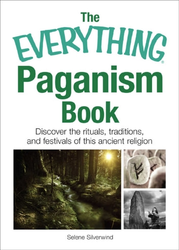 The Everything Paganism Book - Discover the Rituals, Traditions, and Festivals of This Ancient Religion eBook by Selene Silverwind