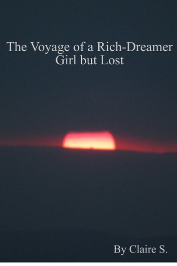 The Voyage of a Rich-Dreamer Girl but Lost ebook by Claire S.