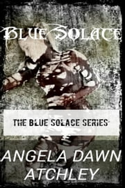 The Blue Solace Series: Blue Solace ebook by Angela Dawn Atchley