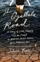The Ogallala Road - A Story of Love, Family, and the Fight to Keep the Great Plains from Running Dry ebook by Julene Bair