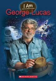 I Am #7: George Lucas ebook by Grace Norwich