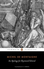 An Apology for Raymond Sebond ebook by Michel Montaigne, M. Screech
