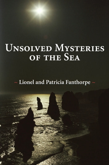 Unsolved Mysteries of the Sea ebook by Lionel and Patricia Fanthorpe