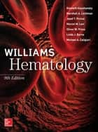 Williams Hematology, 9E ebook by Kenneth Kaushansky,Marshall A. Lichtman,Josef Prchal,Marcel M. Levi,Oliver Press,Linda Burns,Michael Caligiuri