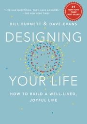 Designing Your Life - How to Build a Well-Lived, Joyful Life ebook by Bill Burnett, Dave Evans