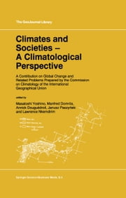 Climates and Societies - A Climatological Perspective - A Contribution on Global Change and Related Problems Prepared by the Commission on Climatology of the International Geographical Union ebook by M. Yoshino,Manfred Domrös,Annick Douguédroit,J. Paszynski,L.C. Nkemdirim