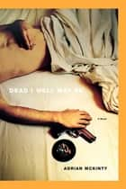 Dead I Well May Be - A Novel ebook by Adrian McKinty