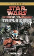 Triple Zero: Star Wars Legends (Republic Commando) ebook by Karen Traviss