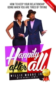 Happily After All (eBook) - How to Keep Your Relationship Going When You Are Tired of Trying ebook by Willie Moore Jr.