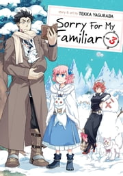 Sorry for My Familiar Vol. 3 ebook by Tekka Yaguraba
