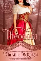 Theodora ebook by Christina McKnight