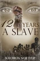 Twelve Years a Slave - Narrative of Solomon Northup ebook by Solomon Northup