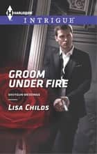 Groom Under Fire ebook by Lisa Childs