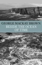 Beside the Ocean of Time ebook by George Mackay Brown