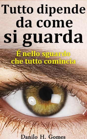 Tutto dipende da come si guarda ebook by Danilo Henrique Gomes