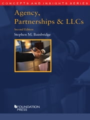 Agency, Partnerships and LLCs, 2d (Concepts and Insights Series) ebook by Stephen Bainbridge