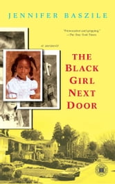 The Black Girl Next Door - A Memoir ebook by Jennifer Baszile
