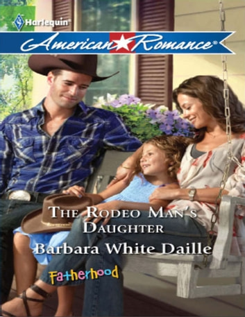 The Rodeo Man's Daughter (Mills & Boon American Romance) ebook by Barbara White Daille