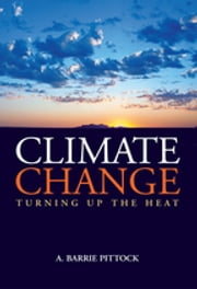 Climate Change - Turning Up the Heat ebook by A. Barrie Pittock