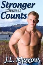 Stronger Where It Counts ebook by JL Merrow