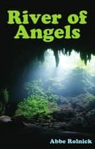 River of Angels ebook by Abbe Rolnick