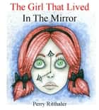The Girl That Lived In the Mirror ebook by Perry Ritthaler,Ashley Pompu