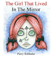 The Girl That Lived In the Mirror ebook by Perry Ritthaler
