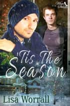 'Tis the Season ebook by Lisa Worrall