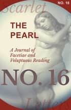 The Pearl - A Journal of Facetiae and Voluptuous Reading - No. 16 ebook by Various