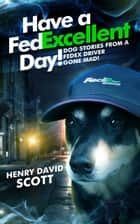 Have A FedExcellent Day! ebook by Henry David Scott