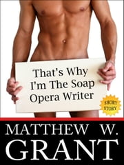 That's Why I'm The Soap Opera Writer ebook by Matthew W. Grant