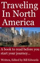 Traveling In North America - A Book To Read Before You Start Your Journey ebook by Bill Edwards