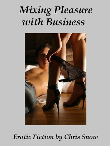 Mixing Pleasure with Business ebook by Chris Snow