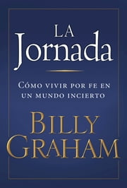 La Jornada - Living by Faith in an Uncertain World ebooks by Billy Graham