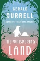 The Whispering Land ebook by Gerald Durrell