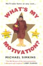 What's My Motivation? ebook by Michael Simkins